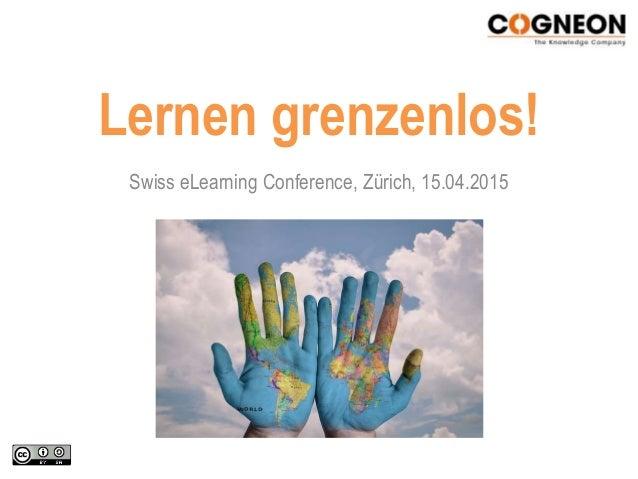 Lernen grenzenlos! Swiss eLearning Conference, Zürich, 15.04.2015