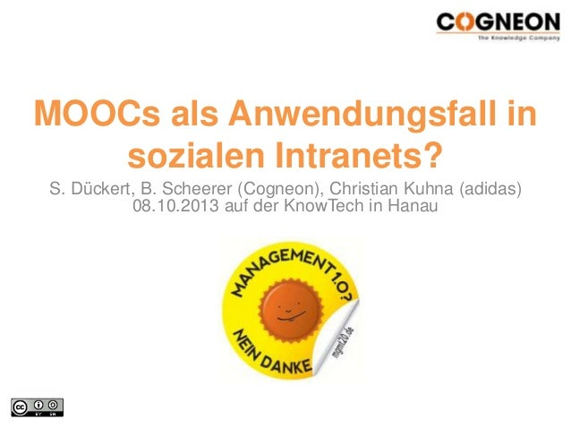 MOOCs als Anwendungsfall in sozialen Intranets? S. Dückert, B. Scheerer (Cogneon), Christian Kuhna (adidas) 08.10.2013 auf...