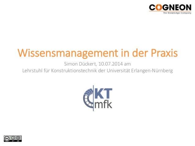 Wissensmanagement in der Praxis Simon Dückert, 10.07.2014 am Lehrstuhl für Konstruktionstechnik der Universität Erlangen-N...