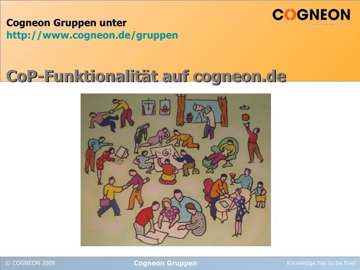 Cogneon Gruppen unter http://www.cogneon.de/gruppen    CoP-Funktionalität auf cogneon.de     © COGNEON 2009       Cogneon ...