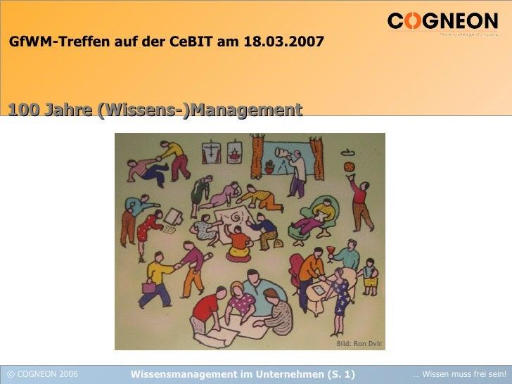 GfWM-Treffen auf der CeBIT am 18.03.2007 100 Jahre (Wissens-)Management Bild: Ron Dvir