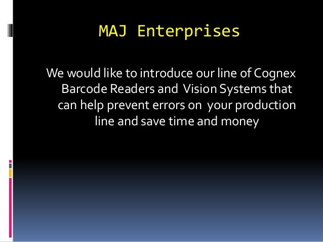 MAJ Enterprises  We would like to introduce our line of Cognex  Barcode Readers and Vision Systems that  can help prevent ...