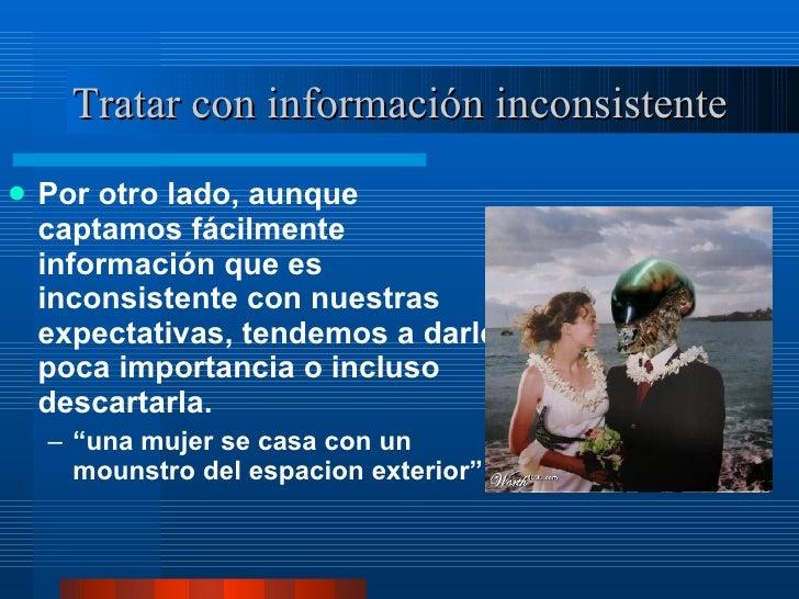 Tratar con información inconsistente <ul><li>Por otro lado, aunque captamos fácilmente información que es inconsistente co...