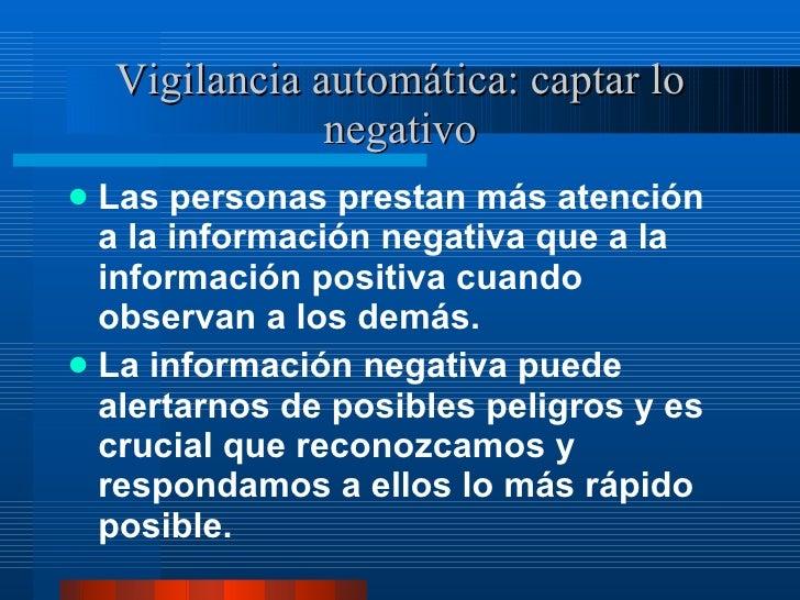 Vigilancia automática: captar lo negativo <ul><li>Las personas prestan más atención a la información negativa que a la inf...