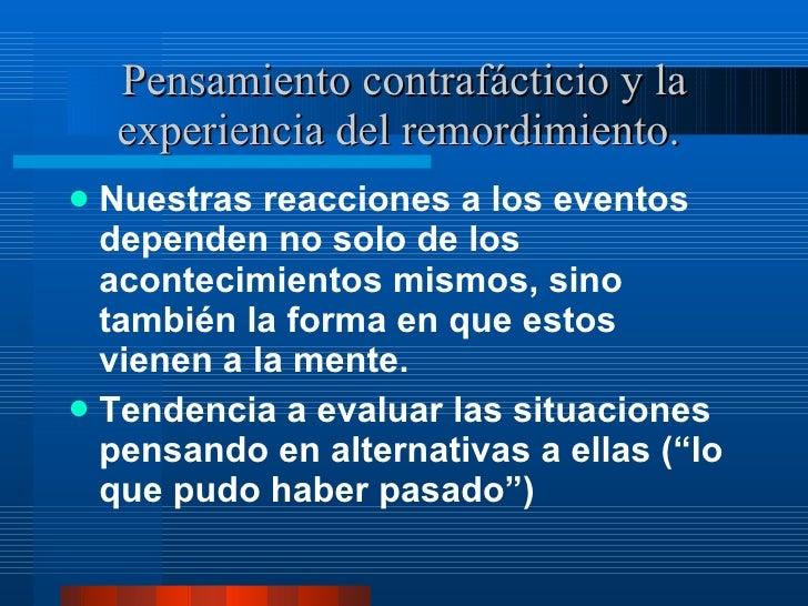 Pensamiento contrafácticio y la experiencia del remordimiento.  <ul><li>Nuestras reacciones a los eventos dependen no solo...