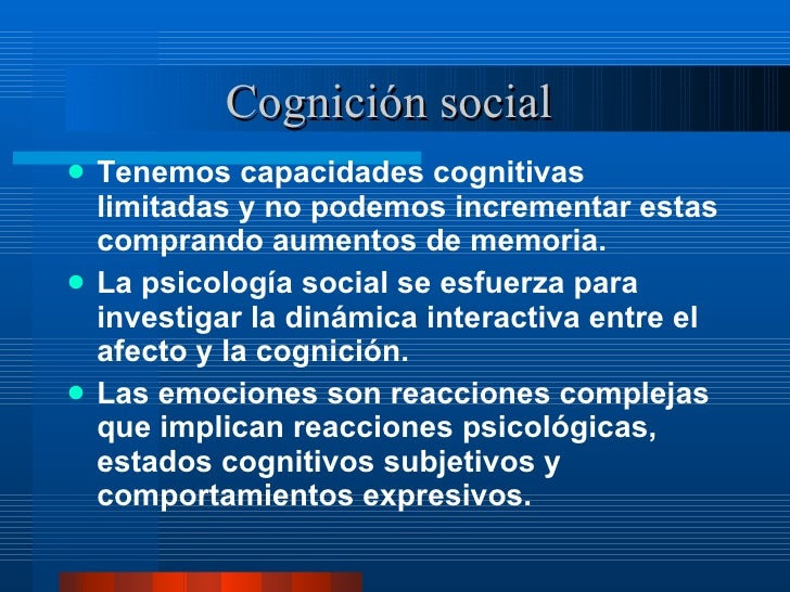 Cognición social  <ul><li>Tenemos capacidades cognitivas limitadas y no podemos incrementar estas comprando aumentos de me...