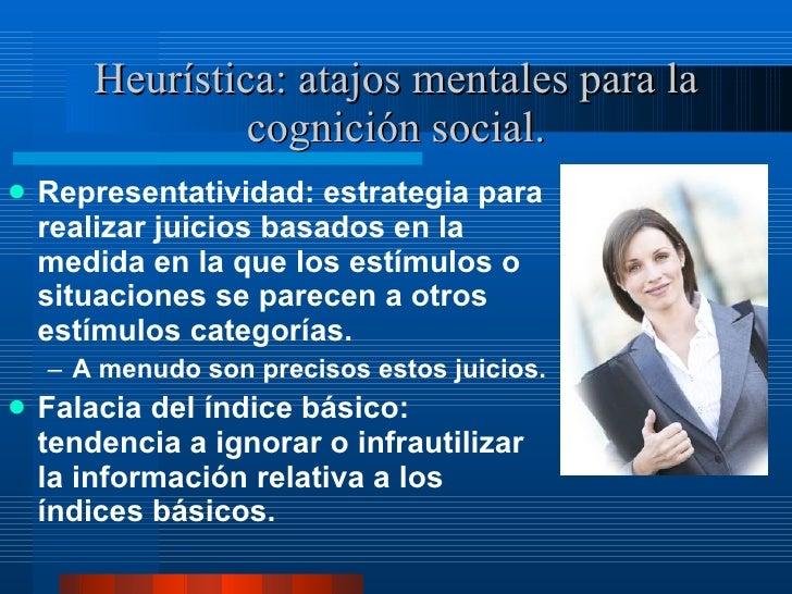 Heurística: atajos mentales para la cognición social. <ul><li>Representatividad: estrategia para realizar juicios basados ...