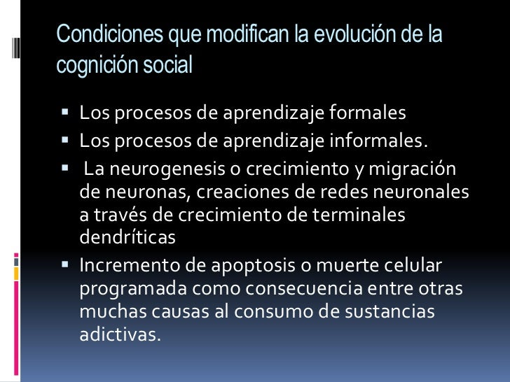 Condiciones que modifican la evolución de la cognición social<br />Los procesos de aprendizaje formales <br />Los procesos...
