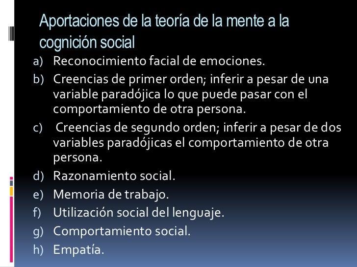 Aportaciones de la teoría de la mente a la cognición social<br />Reconocimiento facial de emociones.<br />Creencias de pri...