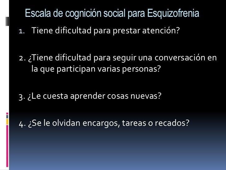 Escala de cognición social para Esquizofrenia<br />Tiene dificultad para prestar atención?<br />2. ¿Tiene dificultad para ...
