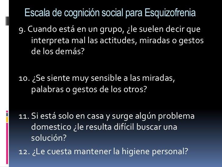 Escala de cognición social para Esquizofrenia<br />9. Cuando está en un grupo, ¿le suelen decir que interpreta mal las act...