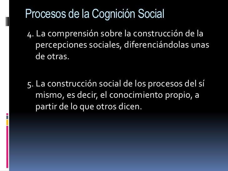 Procesos de la Cognición Social<br />4. La comprensión sobre la construcción de la percepciones sociales, diferenciándolas...