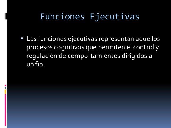 Funciones Ejecutivas<br />Las funciones ejecutivas representan aquellos procesos cognitivos que permiten el control y regu...