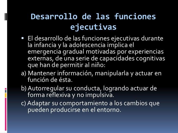 Desarrollo de las funciones ejecutivas<br />El desarrollo de las funciones ejecutivas durante la infancia y la adolescenci...