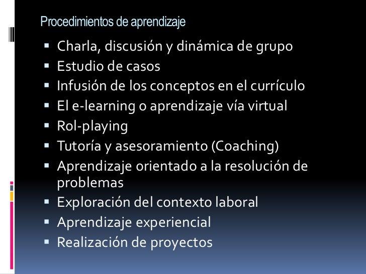 Procedimientos de aprendizaje<br />Charla, discusión y dinámica de grupo<br />Estudio de casos<br />Infusión de los concep...