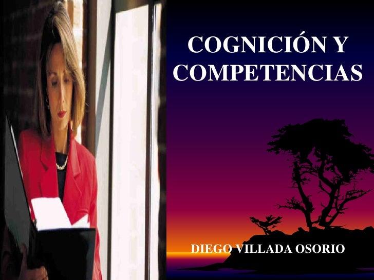 COGNICIÓN Y COMPETENCIAS <br />DIEGO VILLADA OSORIO<br />