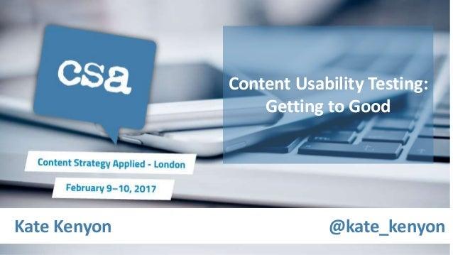 Kate Kenyon @kate_kenyon Content Usability Testing: Getting to Good