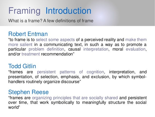 framing introduction what is a frame a few definitions of frame robert entman to