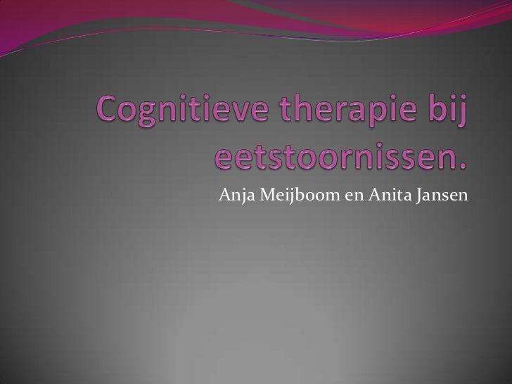 Cognitieve therapie bij eetstoornissen.<br />Anja Meijboom en Anita Jansen<br />