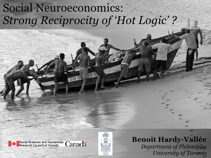 Social Neuroeconomics: Strong Reciprocity of 'Hot Logic' ?                              Benoit Hardy-Vallée               ...