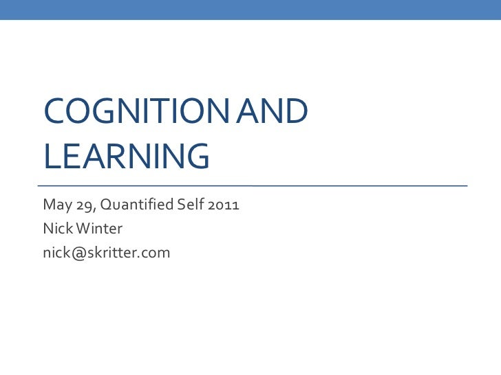 Cognition and Learning<br />May 29, Quantified Self 2011<br />Nick Winter<br />nick@skritter.com<br />