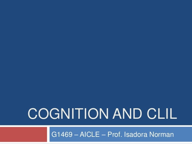 COGNITION AND CLIL G1469 – AICLE – Prof. Isadora Norman
