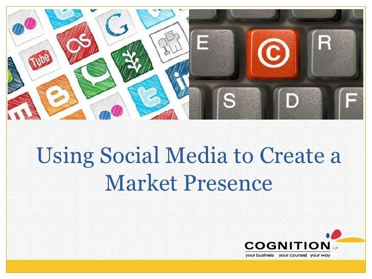 Using Social Media to Create a      Market Presence