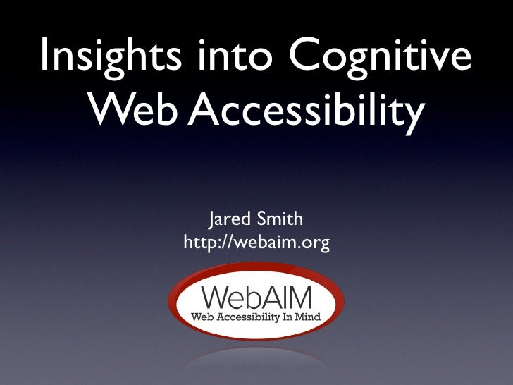 Insights into Cognitive    Web Accessibility            Jared Smith        http://webaim.org