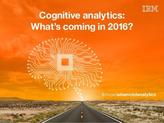 Cognitive analytics: What's coming in 2016? ibm.co/advancedanalytics