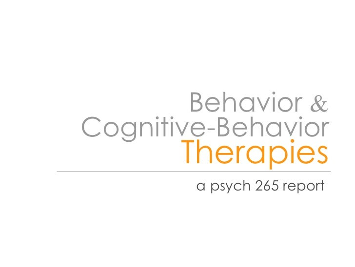 Cognitive-Behavior   Behavior  & Therapies a psych 265 report