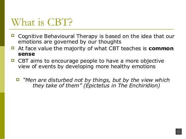 overview of cognitive behavioural therapy cbt Cognitive behavioral therapy (cbt) is a short-term form of behavioral treatment that helps people problem-solve and see the relationship between beliefs, thoughts, and feelings, and subsequent behavior patterns and actions through cbt, people learn that their perceptions directly influence their.