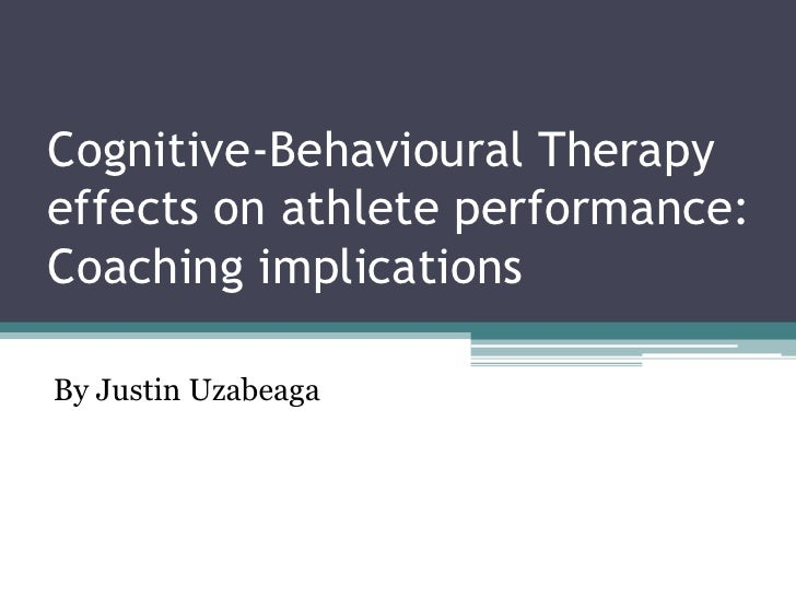 Cognitive-Behavioural Therapyeffects on athlete performance:Coaching implicationsBy Justin Uzabeaga