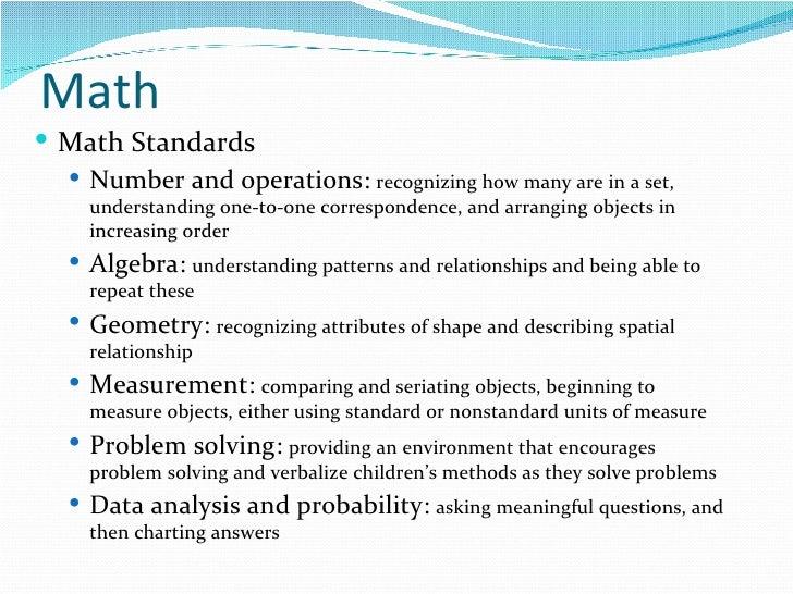Math <ul><li>Math Standards </li></ul><ul><ul><li>Number and operations:  recognizing how many are in a set, understanding...