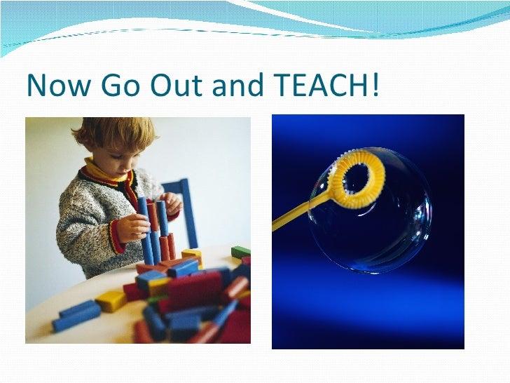 Now Go Out and TEACH!