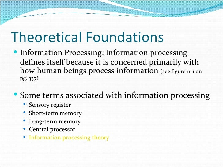 Theoretical Foundations <ul><li>Information Processing; Information processing defines itself because it is   concerned pr...