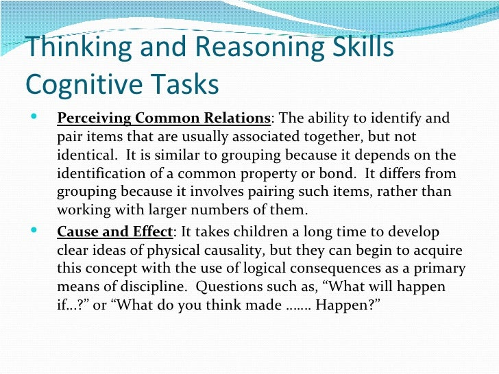 Thinking and Reasoning Skills Cognitive Tasks <ul><li>Perceiving Common Relations : The ability to identify and pair items...