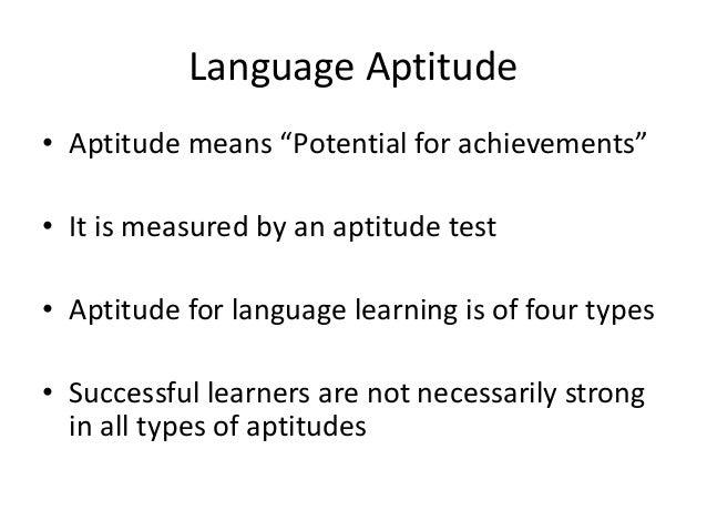 "Language Aptitude • Aptitude means ""Potential for achievements"" • It is measured by an aptitude test • Aptitude for langua..."
