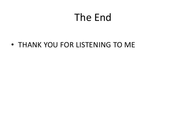 The End • THANK YOU FOR LISTENING TO ME