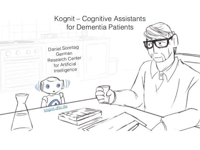 kognit.dfki.de Kognit – Cognitive Assistants for Dementia Patients Daniel Sonntag German Research Center for Artificial Int...