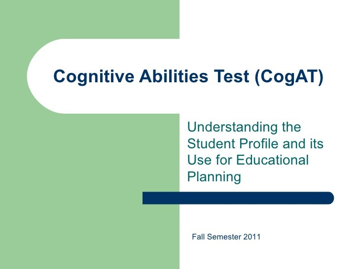 Cognitive Abilities Test (CogAT)               Understanding the               Student Profile and its               Use f...