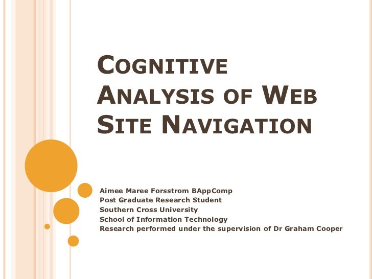 Cognitive Analysis of Web Site Navigation<br />Aimee Maree Forsstrom BAppComp<br />Post Graduate Research Student <br />So...