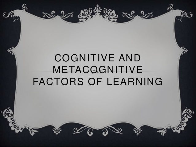 COGNITIVE AND METACOGNITIVE FACTORS OF LEARNING