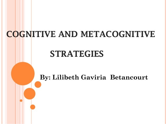 COGNITIVE AND METACOGNITIVE STRATEGIES By: Lilibeth Gaviria Betancourt