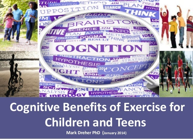 January 2014  Cognitive Benefits of Exercise for Children and Teens Mark Dreher PhD (January 2014)
