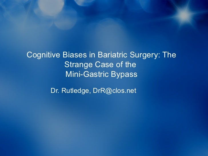 Cognitive Biases in Bariatric Surgery: The          Strange Case of the           Mini-Gastric Bypass      Dr. Rutledge, D...