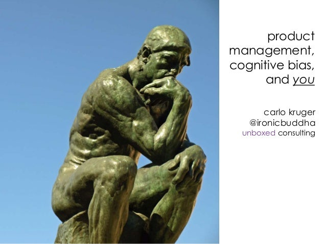 product  management,  cognitive bias,  and you  carlo kruger  @ironicbuddha  unboxed consulting