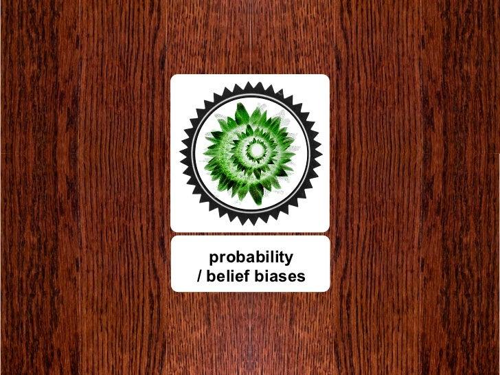 probability / belief biases
