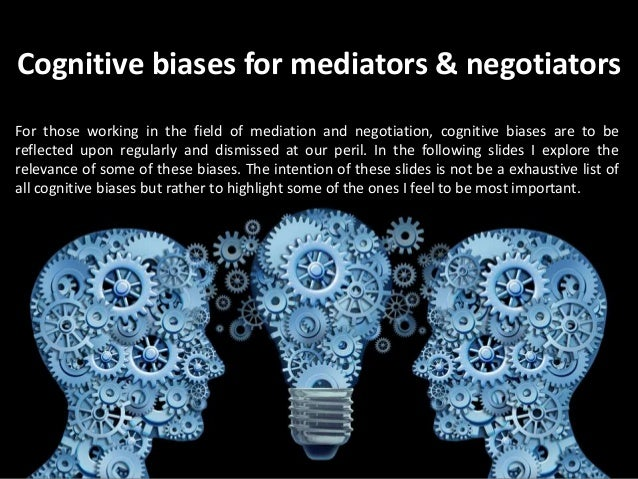 Cognitive biases for mediators & negotiators For those working in the field of mediation and negotiation, cognitive biases...