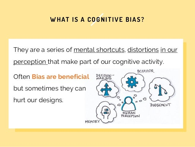 WHAT IS A COGNITIVE BIAS? They are a series of mental shortcuts, distortions in our perception that make part of our cogni...