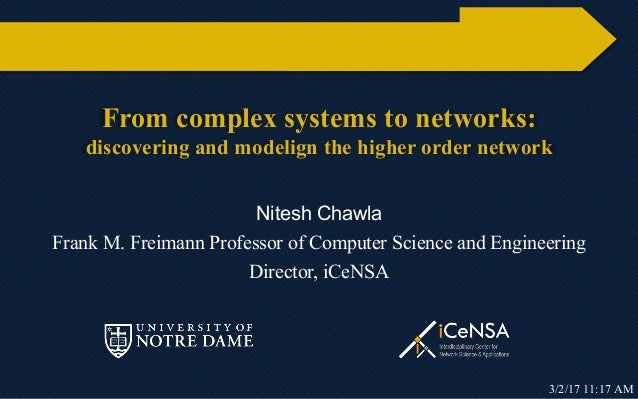 From complex systems to networks: discovering and modelign the higher order network Nitesh Chawla Frank M. Freimann Profes...